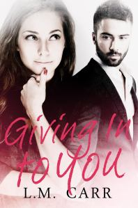 Giving In To You Book 1